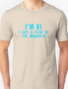 I'm Ill I Got A Case Of The Mondays Unisex T-Shirt
