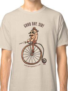 Good Day, Sir! Classic T-Shirt