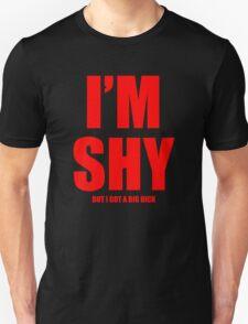 Im Shy But I Got A Huge Dick T-Shirt