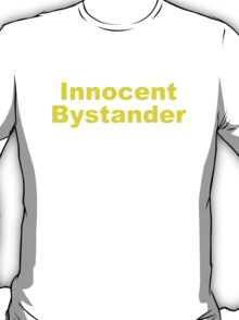 Innocent Bystander T-Shirt