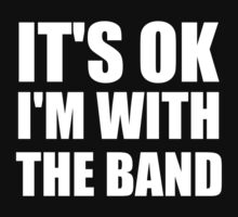 Its Ok Im With The Band by CarbonClothing