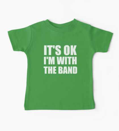 Its Ok Im With The Band Baby Tee