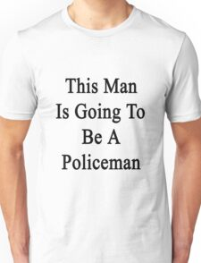 This Man Is Going To Be A Policeman  Unisex T-Shirt