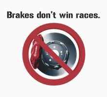 Brakes don't win races by bigredbubbles6