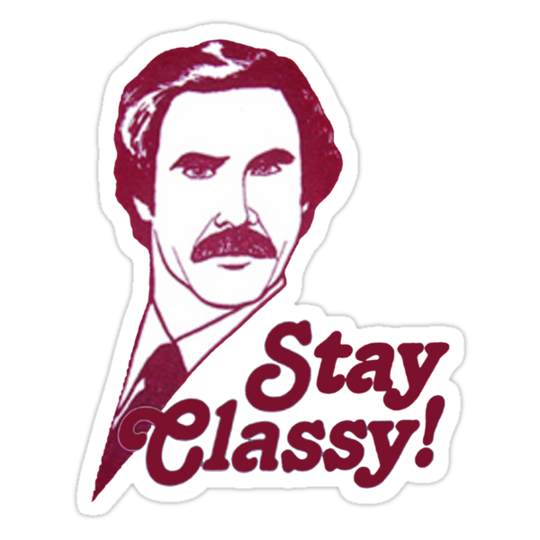 You Stay Classy San Diego - Ron Burgundy  by ksanwal