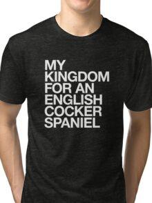 My kingdom for an English Cocker Spaniel Tri-blend T-Shirt
