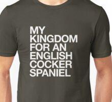 My kingdom for an English Cocker Spaniel Unisex T-Shirt