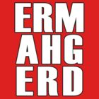 ERMAHGERD - T Shirt by BlueShift