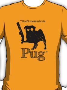 """Don't mess wiv da Pug"" T-Shirt"