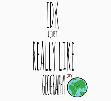 IDK I just really like geography Unisex T-Shirt