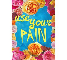 Use your pain Photographic Print