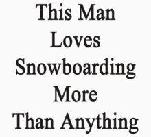 This Man Loves Snowboarding More Than Anything  by supernova23