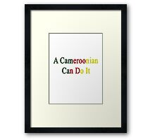 A Cameroonian Can Do It  Framed Print