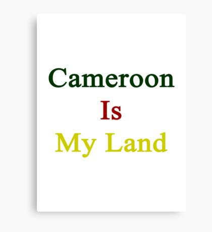 Cameroon Is My Land  Canvas Print