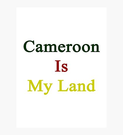 Cameroon Is My Land  Photographic Print