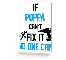 If Poppa Can't Fix It No One Can Greeting Card