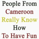 People From Cameroon Really Know How To Have Fun  by supernova23