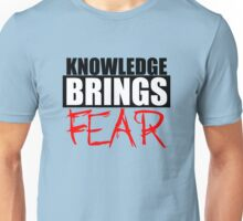 Knowledge Brings Fear Unisex T-Shirt