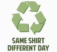 Same Shirt Different Day by BrightDesign
