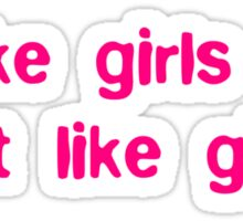 I Like Girls That Like Girls Sticker
