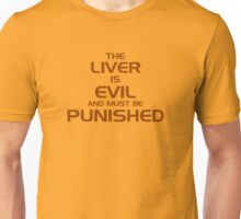 The Liver Is Evil And Must Be Punished Unisex T-Shirt