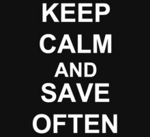 KEEP CALM AND SAVE OFTEN  by AshlGandy