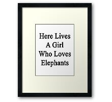 Here Lives A Girl Who Loves Elephants  Framed Print