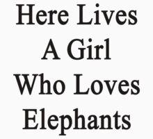 Here Lives A Girl Who Loves Elephants  by supernova23