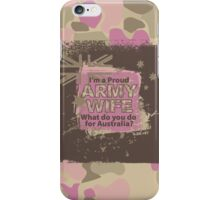 MK01 PROUD ARMY WIFE, What do you do for Australia ? iPhone Case/Skin