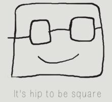 It's Hip to be square by Dman329