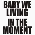 Kanye West - BABY WE LIVING IN THE MOMENT by tmiller9909