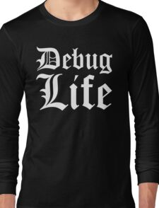 Debug Life - Parody Design for Thug Programmers - White on Black/Dark Long Sleeve T-Shirt
