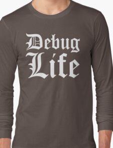 Debug Life - Thug Life Parody for Programmers Long Sleeve T-Shirt