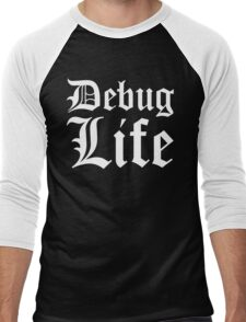 Debug Life - Parody Design for Thug Programmers - White on Black/Dark Men's Baseball ¾ T-Shirt