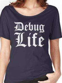 Debug Life - Parody Design for Thug Programmers - White on Black/Dark Women's Relaxed Fit T-Shirt
