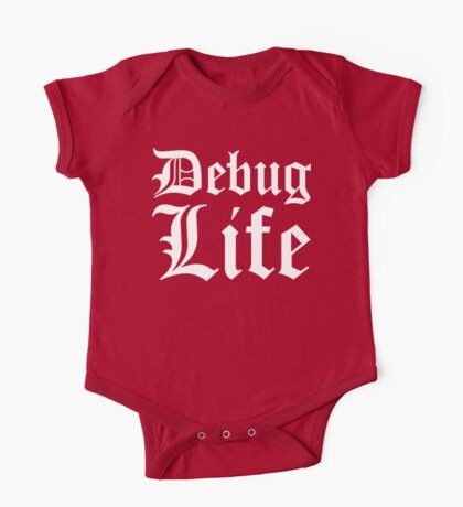 Debug Life - Parody Design for Thug Programmers - White on Black/Dark One Piece - Short Sleeve