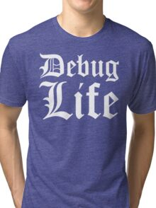 Debug Life - Parody Design for Thug Programmers - White on Black/Dark Tri-blend T-Shirt