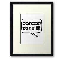 Danger Zone!!!! Framed Print