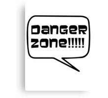 Danger Zone!!!! Canvas Print