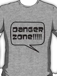 Danger Zone!!!! T-Shirt