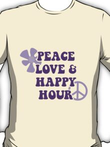 Peace Love and Happy Hour T-Shirt