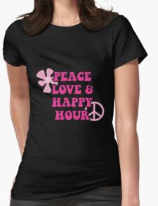 Peace Love and Happy Hour design for dark apparel Womens Fitted T-Shirt