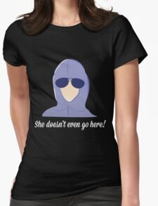 She doesn't even go here! Womens Fitted T-Shirt