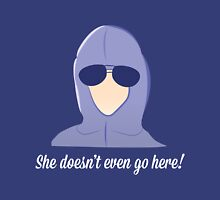 She doesn't even go here! T-Shirt