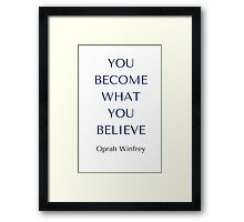 Oprah Winfrey Quote: YOU BECOME WHAT  YOU  BELIEVE Framed Print