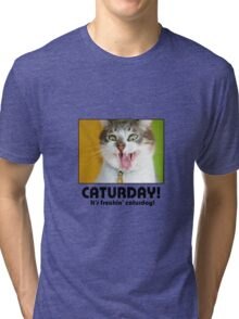 Caturday! Tri-blend T-Shirt