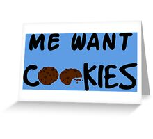 Me Want Cookies Greeting Card