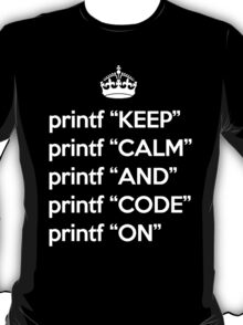 Keep Calm And Code On - Ruby - printf - White T-Shirt