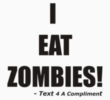 I EAT ZOMBIES (Black) by text4acomp