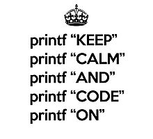 Keep Calm And Code On - Ruby - printf - Black Photographic Print